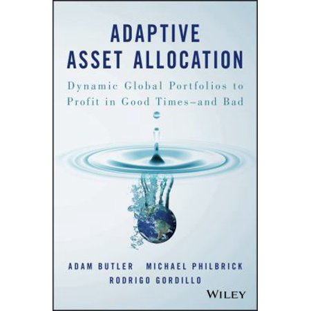 Adaptive Asset Allocation  Dynamic Global Portfolios To Profit In Good Times   And Bad