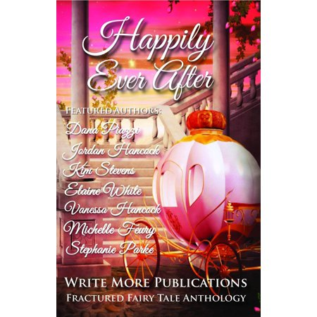 Happily Ever After: Write More Publications Fractured Fairy Tale Anthology - (Happily Ever After Fairy Tales For Every Child)