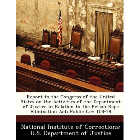 Report to the Congress of the United States on the Activities of the Department of Justice in Relation to the Prison Rape Elimination ACT : Public Law