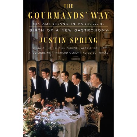 The Gourmands' Way : Six Americans in Paris and the Birth of a New