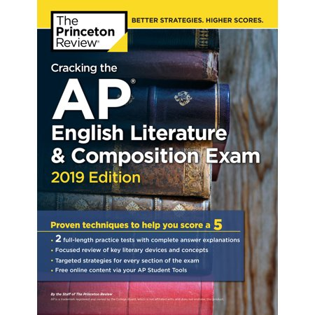 Cracking the AP English Literature & Composition Exam, 2019 Edition : Practice Tests & Proven Techniques to Help You Score a