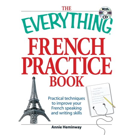 The Everything French Practice Book with CD : Practical techniques to Improve your French speaking and writing skills (French Writing)