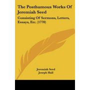 The Posthumous Works of Jeremiah Seed : Consisting of Sermons, Letters, Essays, Etc. (1770)