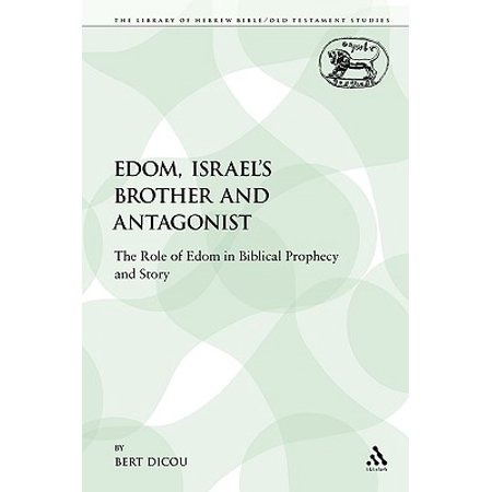 Edom, Israel's Brother and Antagonist : The Role of Edom in Biblical Prophecy and