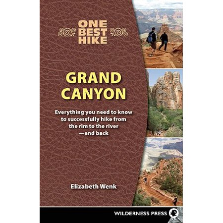 One Best Hike: Grand Canyon : Everything You Need to Know to Successfully Hike from the Rim to the River - And Back -