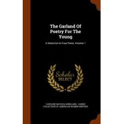 The Garland of Poetry for the Young : A Selection in Four Parts, Volume 1