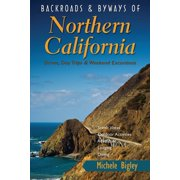 Backroads & Byways of Northern California: Drives, Day Trips & Weekend Excursions: Backroads & Byways of Northern California: Drives, Day Trips & Weekend Excursions (Paperback)