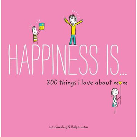 Happiness Is . . . 200 Things I Love About Mom