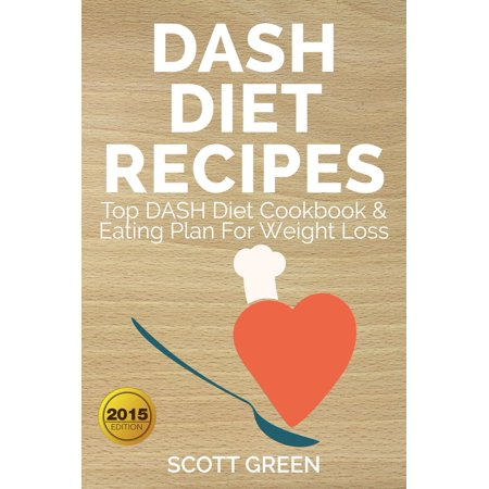 Dash Diet Recipes Top Dash Diet Cookbook & Eating Plan For Weight Loss -