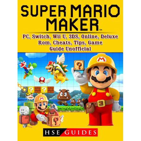 Super Mario Maker, PC, Switch, Wii U, 3DS, Online, Deluxe, Rom, Cheats, Tips, Game Guide Unofficial - eBook