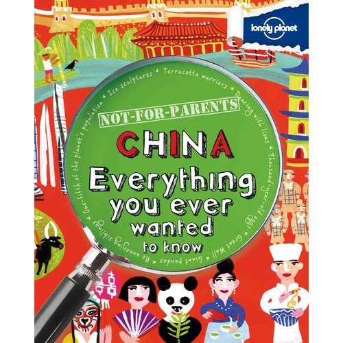Lonely Planet Not-for-Parents China: Everything You Ever Wanted to Know