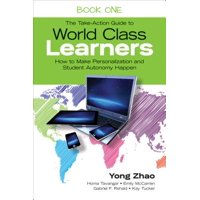 The Take-Action Guide to World Class Learners Book 1 : How to Make Personalization and Student Autonomy Happen