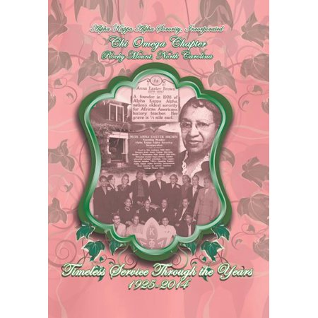 Alpha Kappa Alpha Sorority, Incorporated Chi Omega Chapter Timeless Service Through the Years 1925-2014