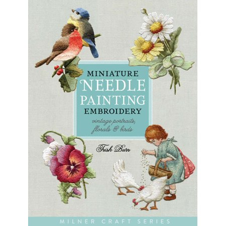 Miniature Needle Painting Embroidery : Vintage Portraits, Florals & Birds
