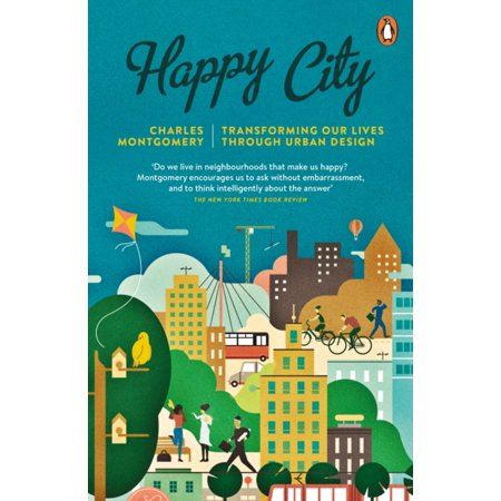 Life Urban Envelope - Happy City: Transforming Our Lives Through Urban Design (Paperback)