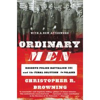 Ordinary Men: Reserve Police Battalion 101 and the Final Solution in Poland (Paperback)