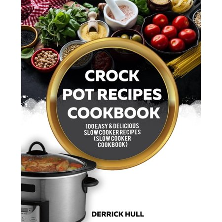 Crock Pot Recipes Cookbook: 100 Easy & Delicious Slow Cooker Recipes (Slow Cooker Cookbook) - eBook ()