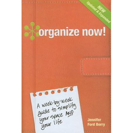- Organize Now! : A Week-By-Week Guide to Simplify Your Space and Your Life!