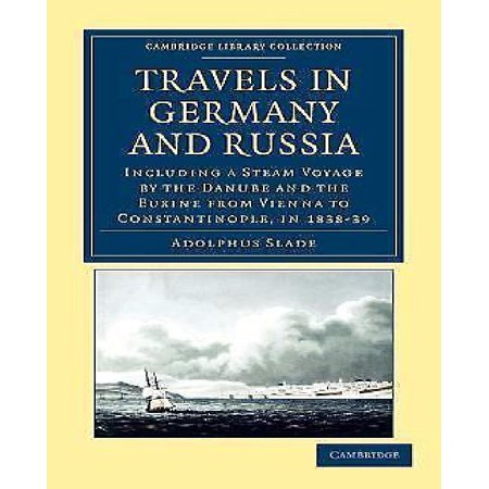 Travels in Germany and Russia: Including a Steam Voyage by the Danube and the Euxine from Vienna to Constantinople, in 1838-39