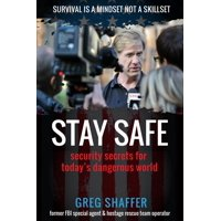 Stay Safe: Security Secrets for Today's Dangerous World (Paperback)