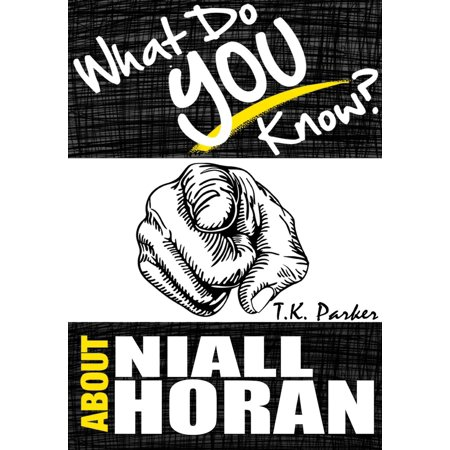 What Do You Know About Niall Horan? The Unauthorized Trivia Quiz Game Book About Niall Horan Facts - - Halloween Quiz Facts