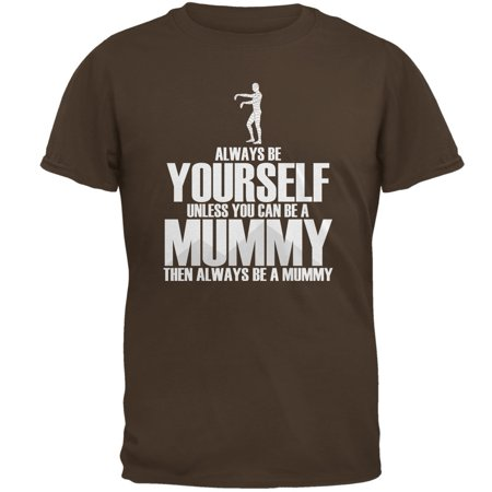 Halloween Always Be Yourself Mummy Brown Adult T-Shirt - Halloween Mummy Art