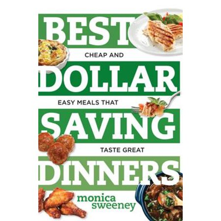 Best Dollar Saving Dinners: Cheap and Easy Meals that Taste Great (Best Ever) - (The Best Meal Ever)