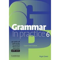 Grammar in Practice: Grammar in Practice 6: Upper-Itermediate; 40 Units of Self-Study Grammar Exercises with Tests (Paperback)