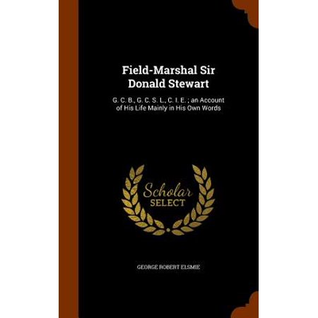 Field-Marshal Sir Donald Stewart : G. C. B., G. C. S. L., C. I. E.; An Account of His Life Mainly in His Own (The Word Of The Lord By Donald Lawrence)