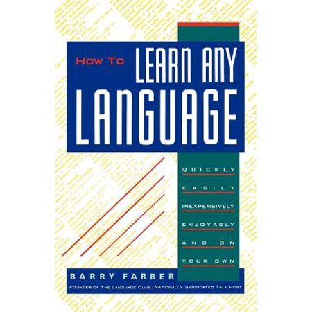 How to Learn Any Language : Quickly, Easily, Inexpensively, Enjoyably and on Your