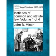 Institutes of Common and Statute Law. Volume 1 of 4