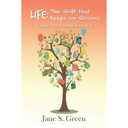 Life : The Gift That Keeps on Giving: Volume One: Finding Your (The Gift That Keeps On Giving Wow)