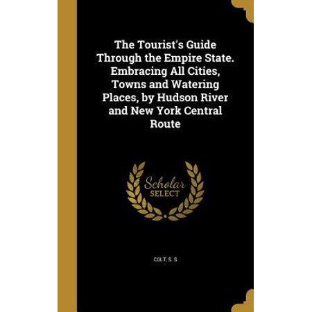 The Tourist's Guide Through the Empire State. Embracing All Cities, Towns and Watering Places, by Hudson River and New York Central (Empire City New York Through The Centuries)