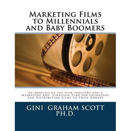 Marketing Films To Millennials And Baby Boomers  An Analysis Of The Film Industry  Marketing  And Strategic Plan For Producing And Distributing Films