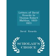 Letters of David Ricardo to Thomas Robert Malthus, 1810-1823 - Scholar's Choice Edition