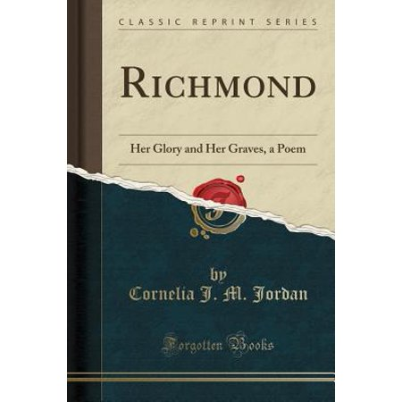 Richmond : Her Glory and Her Graves, a Poem (Classic Reprint) - Poe's Grave Halloween