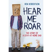 Hear Me Roar: The Story of a Stay-at-Home Dad - eBook