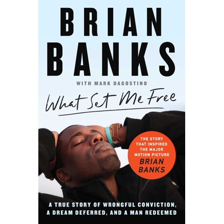What Set Me Free (The Story That Inspired the Major Motion Picture Brian Banks) : A True Story of Wrongful Conviction, a Dream Deferred, and a Man (Brian Boyd On The Origin Of Stories)