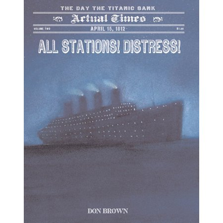 All Stations! Distress! : April 15, 1912: The Day the Titanic