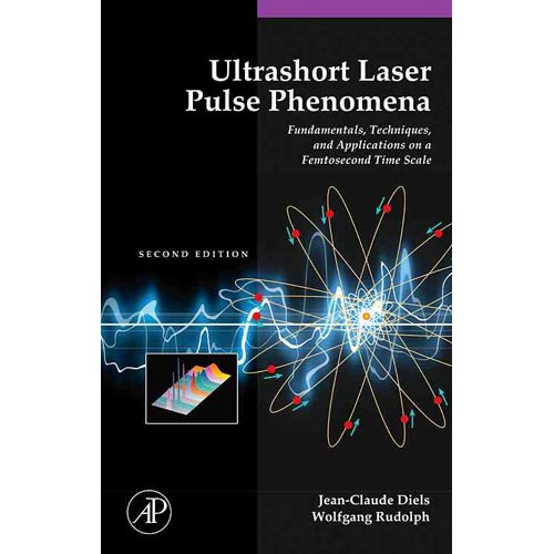Ultrashort Laser Pulse Phenomena: Fundamentals, Techniques, and Applications on a Femtosecond Time Scale
