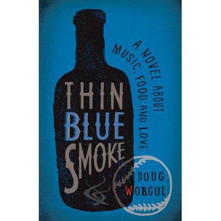 Thin Blue Smoke : A Novel about Music, Food, and