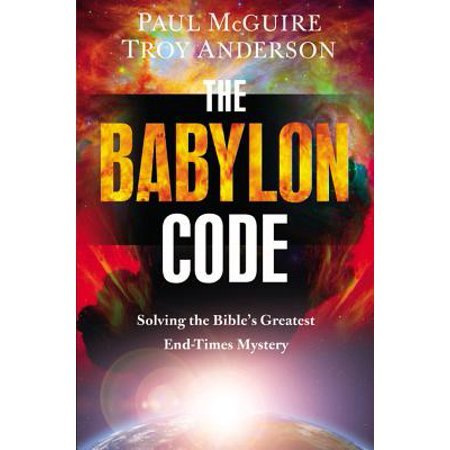 The Babylon Code : Solving the Bible's Greatest End-Times