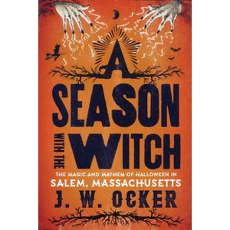 A Season with the Witch: The Magic and Mayhem of Halloween in Salem, Massachusetts - eBook