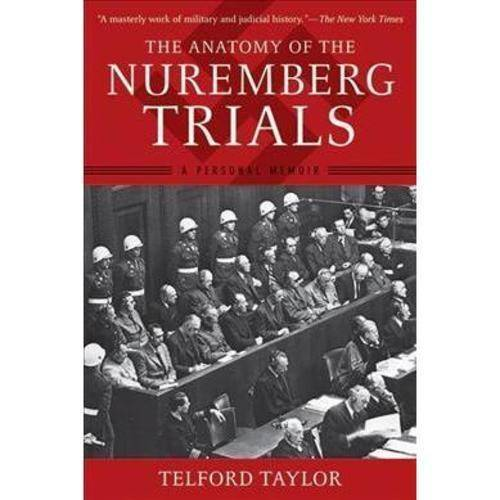 The Anatomy of the Nuremberg Trials: A Personal Memoir