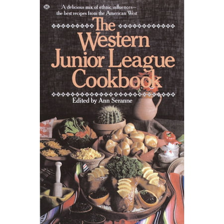 The Western Junior League Cookbook : A Delicious Mix of Ethnic Influences- The Best Recipes From the American