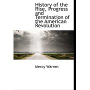 History of the Rise, Progress and Termination of the American Revolution