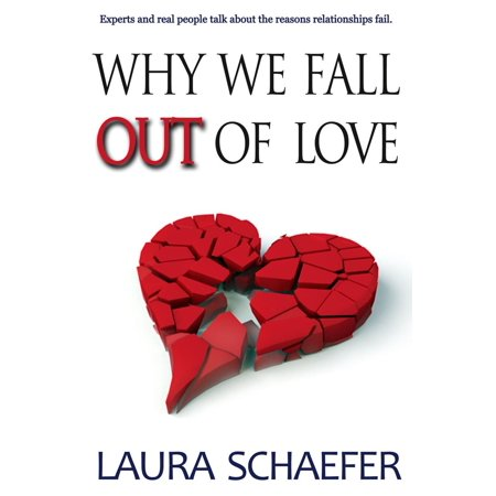 Why We Fall Out of Love: Experts and Real People Talk about the Reasons Relationships Fail - eBook