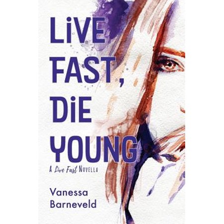 Live Fast, Die Young : A Novella ()