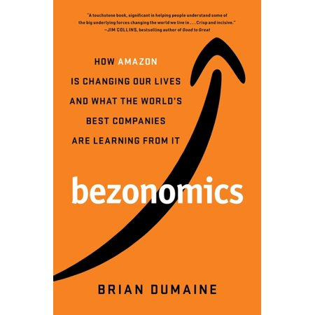 Bezonomics: How Amazon Is Changing Our Lives and What the World's Best Companies Are Learning from It (Hardcover)