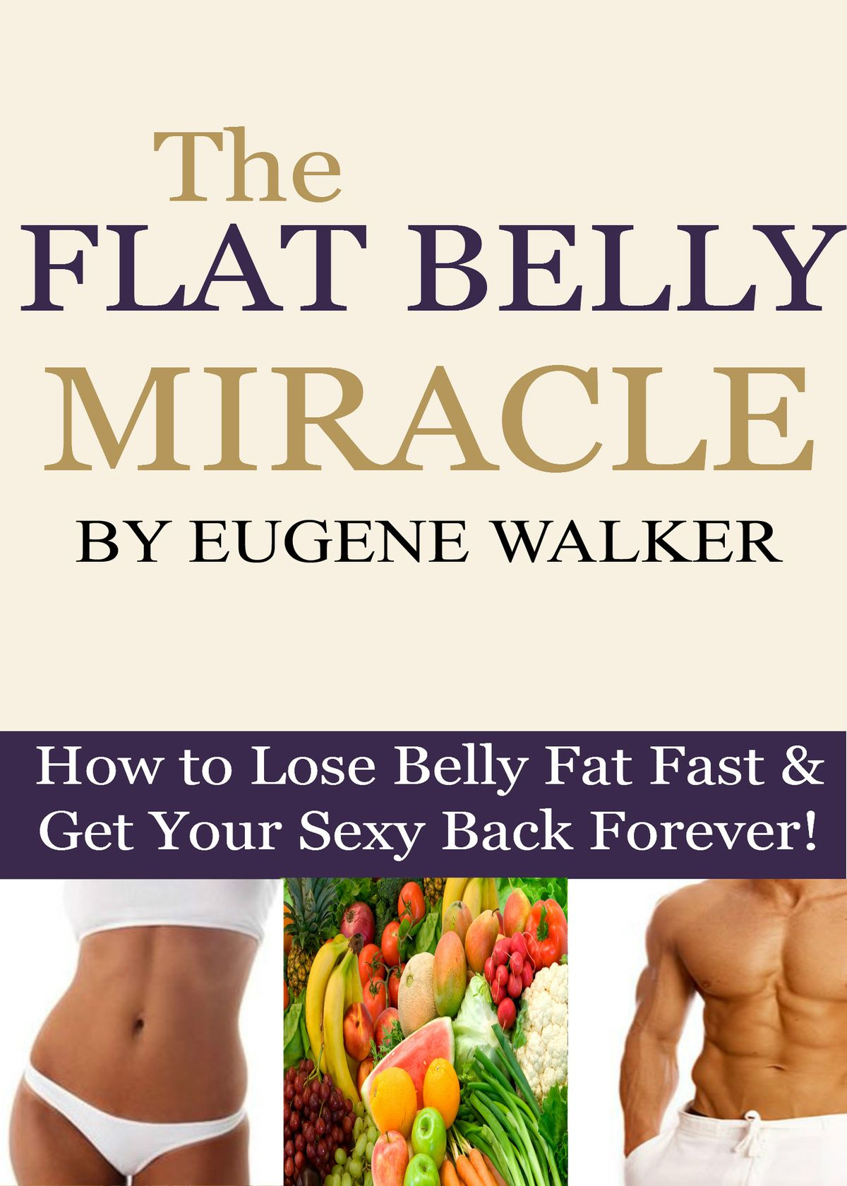The Flat Belly Miracle How To Lose Belly Fat Fast And Get Your Sexy Back Forever Ebook Walmart Com Walmart Com